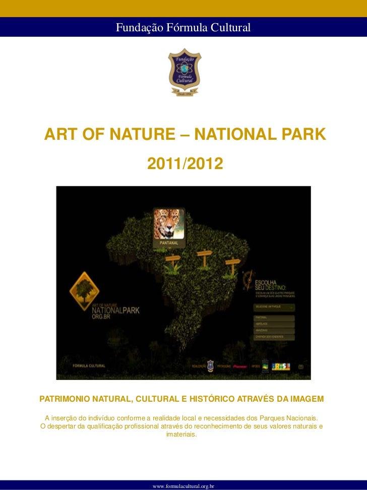 Fundação Fórmula Cultural ART OF NATURE – NATIONAL PARK                                   2011/2012PATRIMONIO NATURAL, CUL...