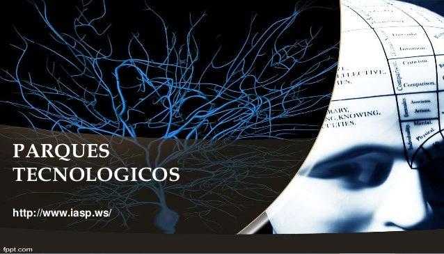 PARQUES  TECNOLOGICOS  http://www.iasp.ws/