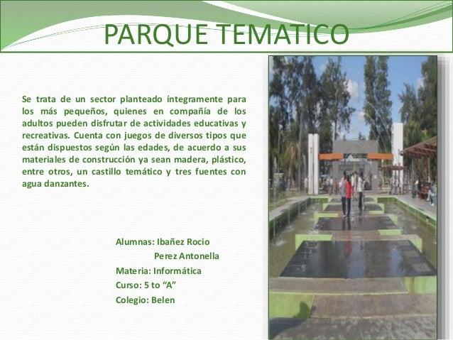 PARQUE TEMATICO Se trata de un sector planteado íntegramente para los más pequeños, quienes en compañía de los adultos pue...