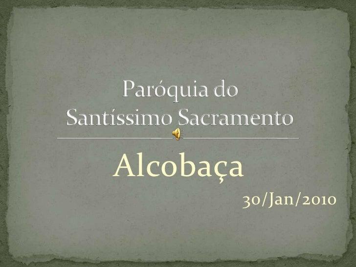 Alcobaça<br />30/Jan/2010<br />Paróquia do Santíssimo Sacramento<br />