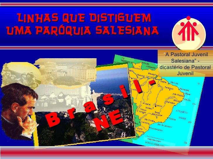"""LINHAS QUE DISTIGUEM UMA PARÓQUIA SALESIANA   B r a s i l - NE """" A Pastoral Juvenil Salesiana"""" - dicastério de Pastoral Ju..."""