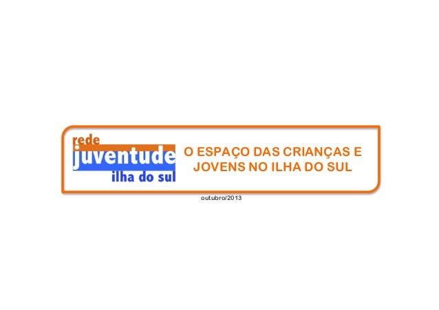 O ESPAÇO DAS CRIANÇAS E JOVENS NO ILHA DO SUL outubro/2013