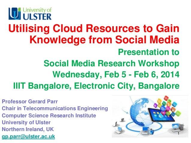 Utilising Cloud Resources to Gain Knowledge from Social Media Presentation to Social Media Research Workshop Wednesday, Fe...
