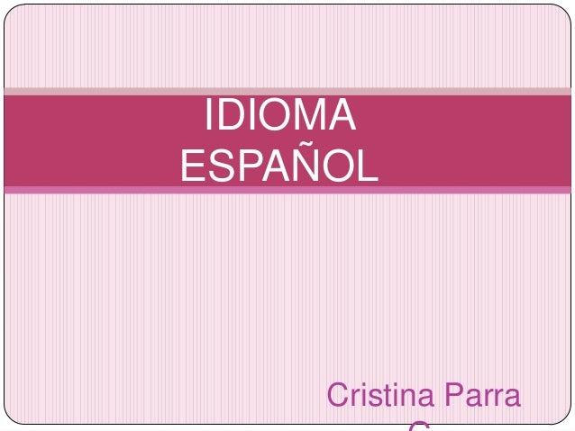 IDIOMAESPAÑOL     Cristina Parra