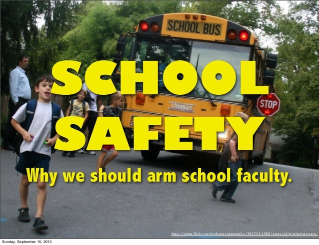 SCHOOL SAFETY Why we should arm school faculty. http://www.flickr.com/photos/wwworks/3957311986/sizes/o/in/photostream/ Sun...