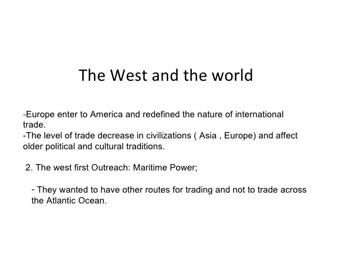 The West and the world - Europe enter to America and redefined the nature of international trade. -The level of trade decr...