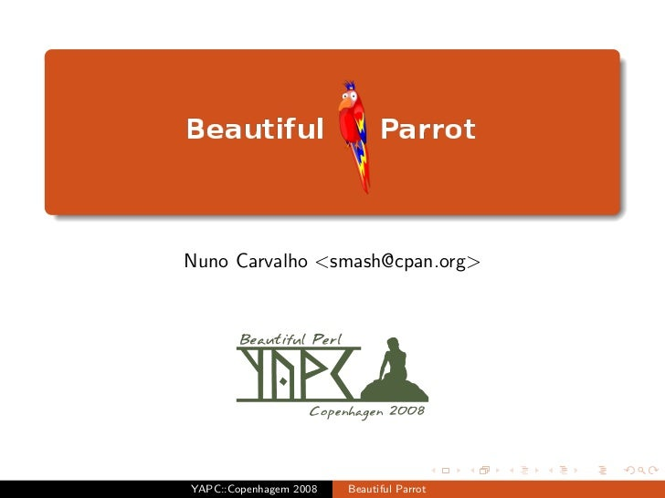Nuno Carvalho <smash></smash>@cpan.org>     YAPC::Copenhagem 2008   Beautiful Parrot