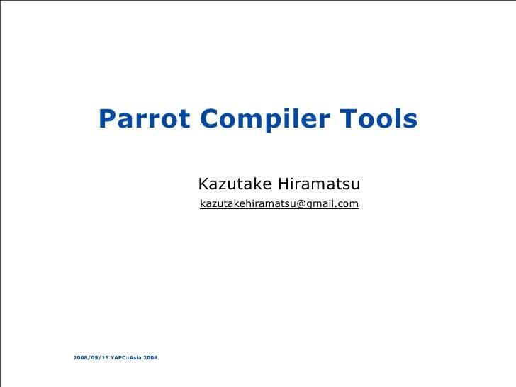 Parrot Compiler Tools                               Kazutake Hiramatsu                              kazutakehiramatsu@gmai...