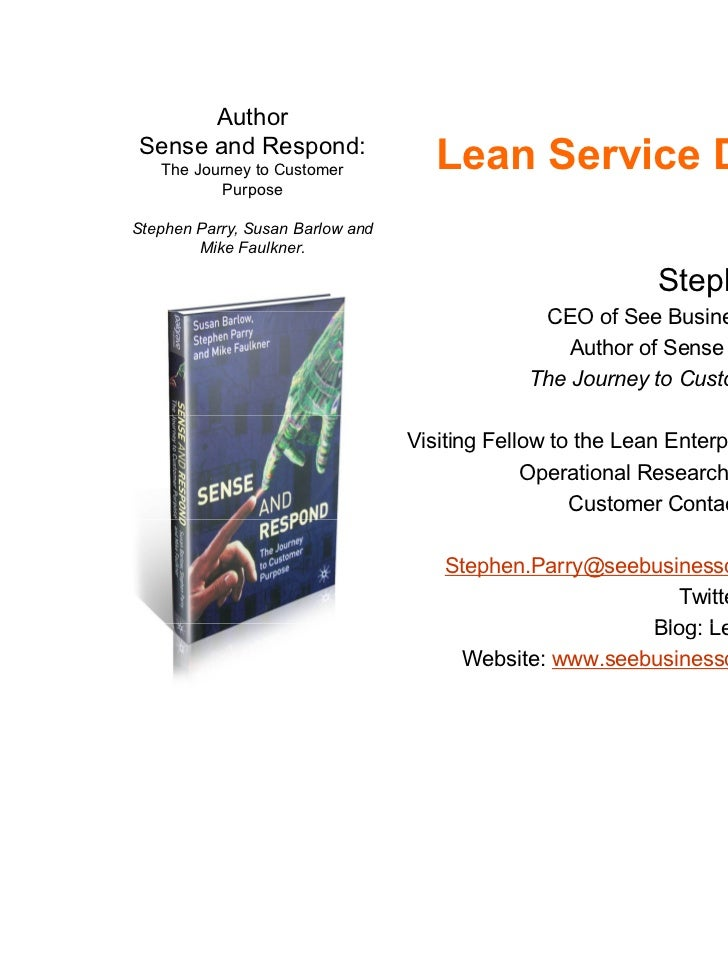 AuthorSense and Respond:   The Journey to Customer           Lean Service Design          PurposeStephen Parry, Susan Barl...