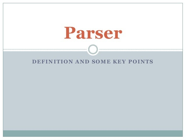 ParserDEFINITION AND SOME KEY POINTS