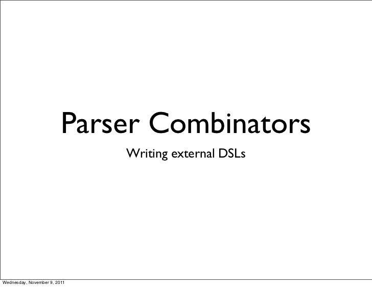 Parser Combinators                              Writing external DSLsWednesday, November 9, 2011
