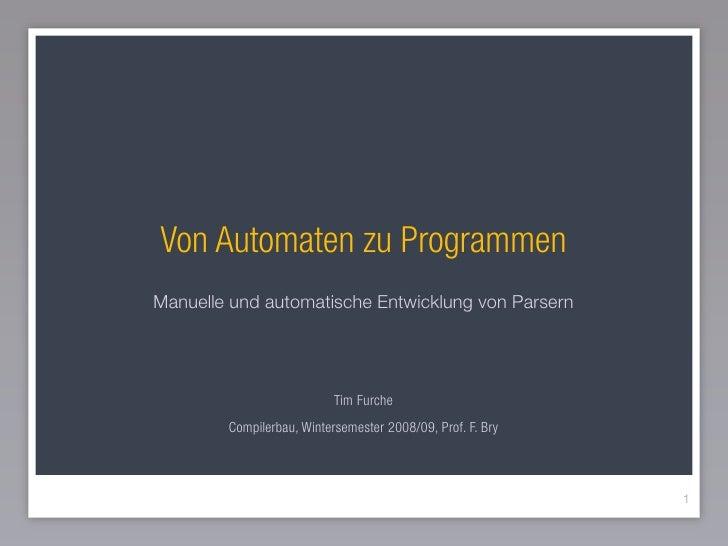 Von Automaten zu Programmen Manuelle und automatische Entwicklung von Parsern                                Tim Furche   ...