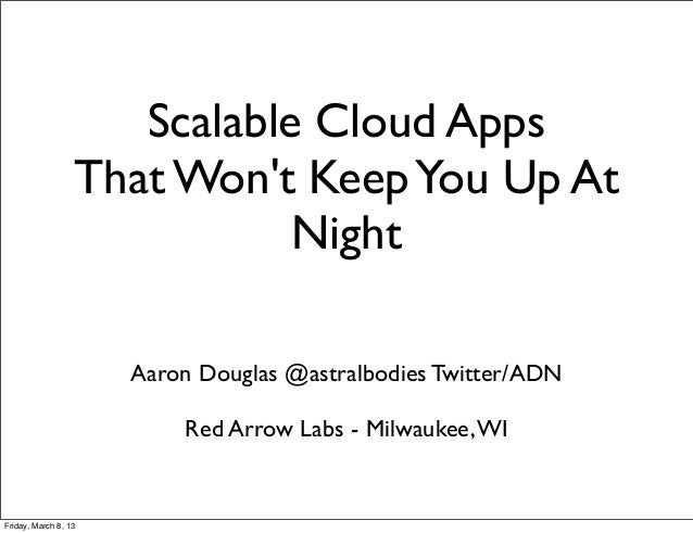 Scalable Cloud Apps                  That Wont Keep You Up At                             Night                      Aaron...