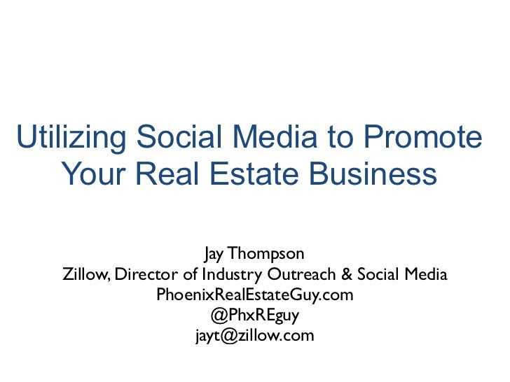 Utilizing Social Media to Promote    Your Real Estate Business                        Jay Thompson   Zillow, Director of I...