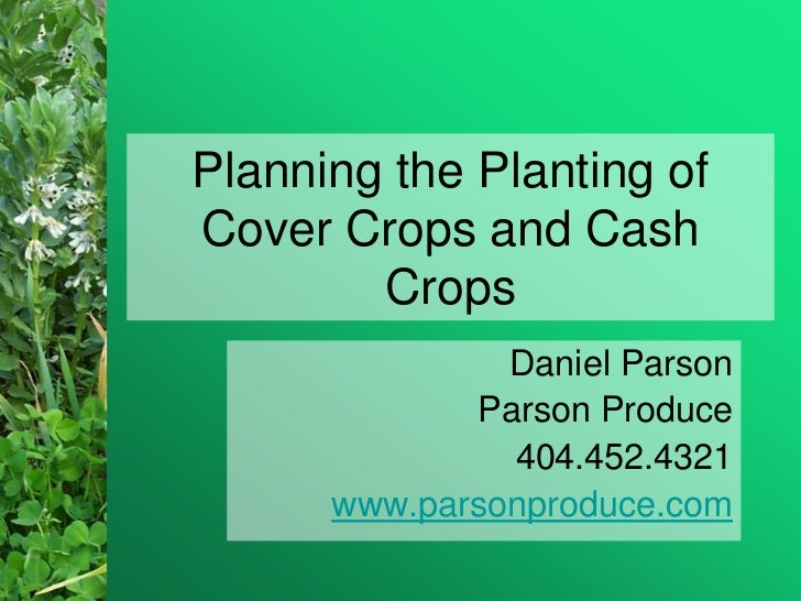 Planning the Planting ofCover Crops and Cash        Crops               Daniel Parson             Parson Produce          ...