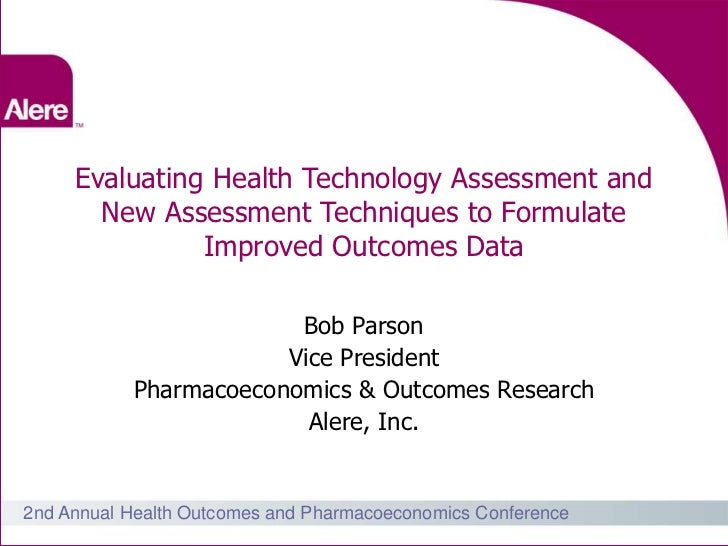 Evaluating Health Technology Assessment and       New Assessment Techniques to Formulate               Improved Outcomes D...