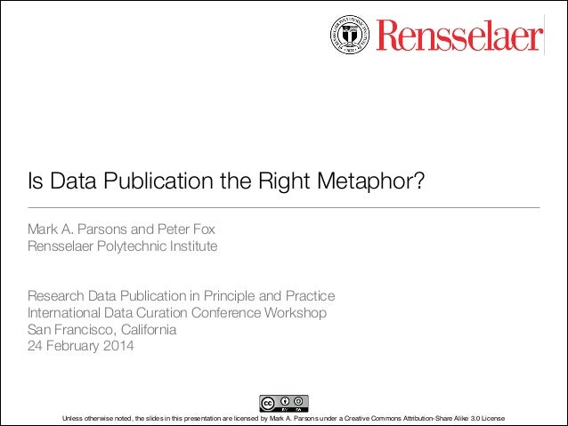 Is Data Publication the Right Metaphor? Mark A. Parsons and Peter Fox Rensselaer Polytechnic Institute ! ! Research Data P...