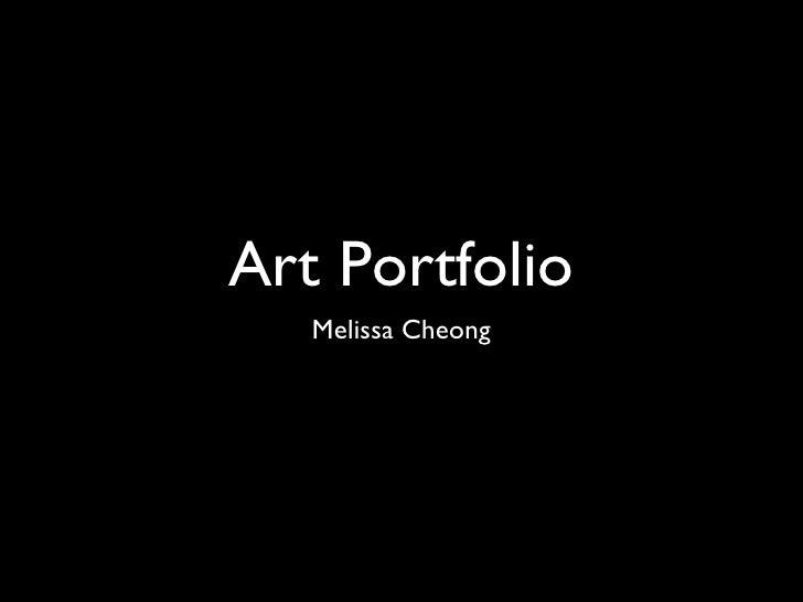Art Portfolio <ul><li>Melissa Cheong </li></ul>