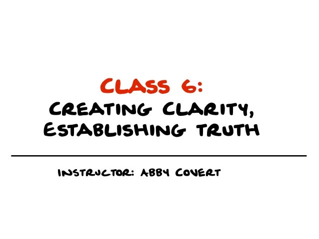 Class 6:Creating Clarity,Establishing truth Instructor: Abby Covert