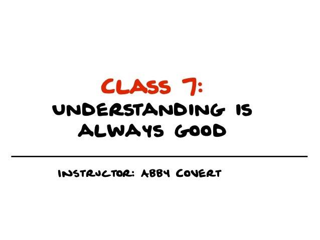 Class 7:Understanding is  always goodInstructor: Abby Covert