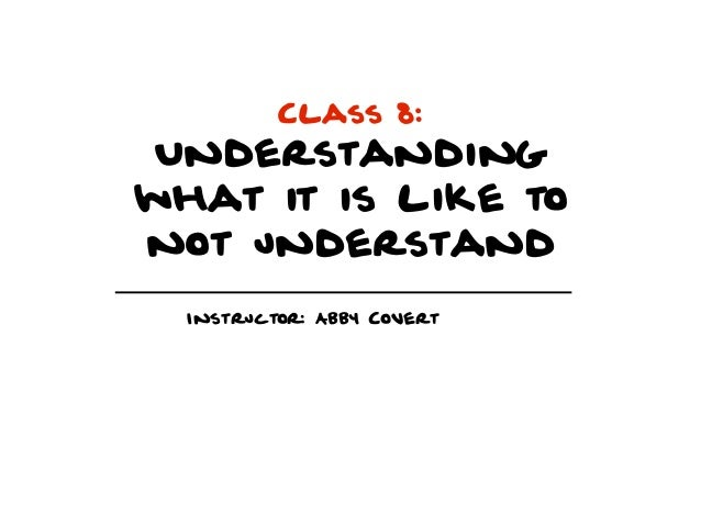 Class 8: Understandingwhat it is like tonot understand  Instructor: Abby Covert
