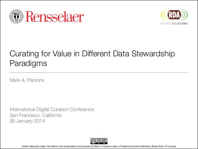 Curating for Value in Different Data Stewardship Paradigms Mark A. Parsons ! ! ! ! International Digital Curation Conferen...