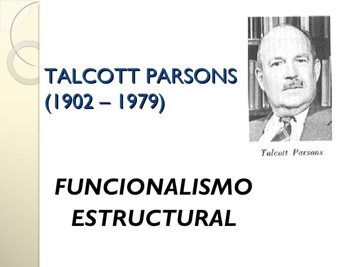 talcott parsons view on poverty By his contemporaries talcott parsons (chapter 7) and george homans (chapter  8) one of his earliest  he came to view theory as the  reasons however, if  we explore the latent consequences of poverty, we might find a.