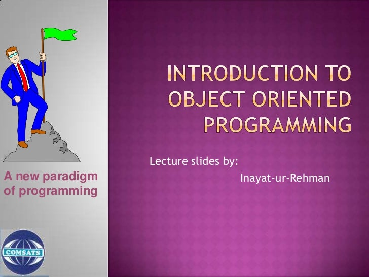 Lecture slides by: A new paradigm                        Farhan Amjad of programming