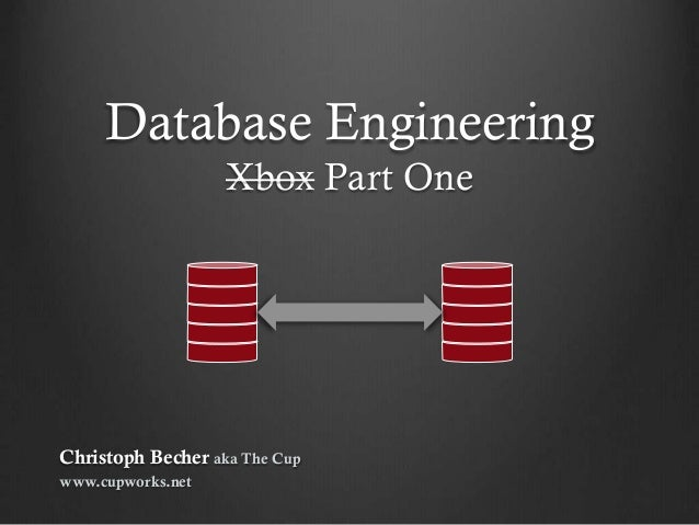 Database Engineering Xbox Part One  Christoph Becher aka The Cup www.cupworks.net