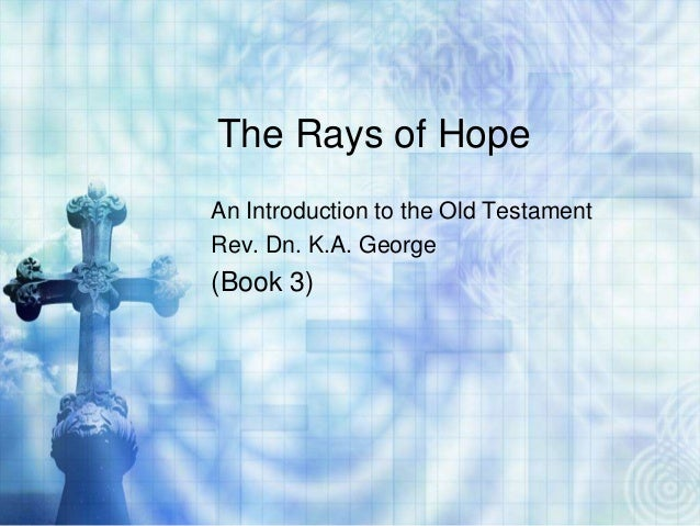 The Rays of HopeAn Introduction to the Old TestamentRev. Dn. K.A. George(Book 3)