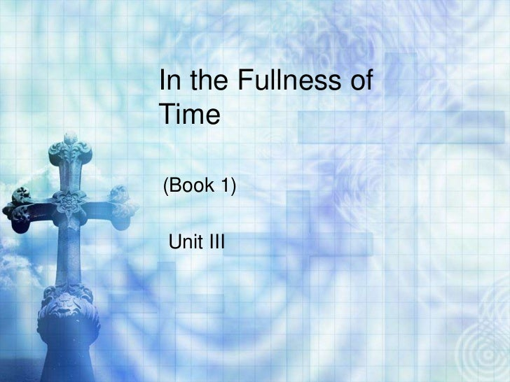 In the Fullness ofTime(Book 1)Unit III
