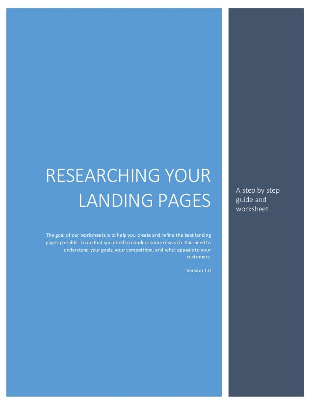 RESEARCHING YOUR LANDING PAGES The goal of our worksheets is to help you create and refine the best landing pages possible...