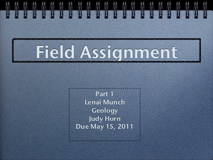 Field Assignment         Part 1      Lenai Munch        Geology       Judy Horn    Due May 15, 2011