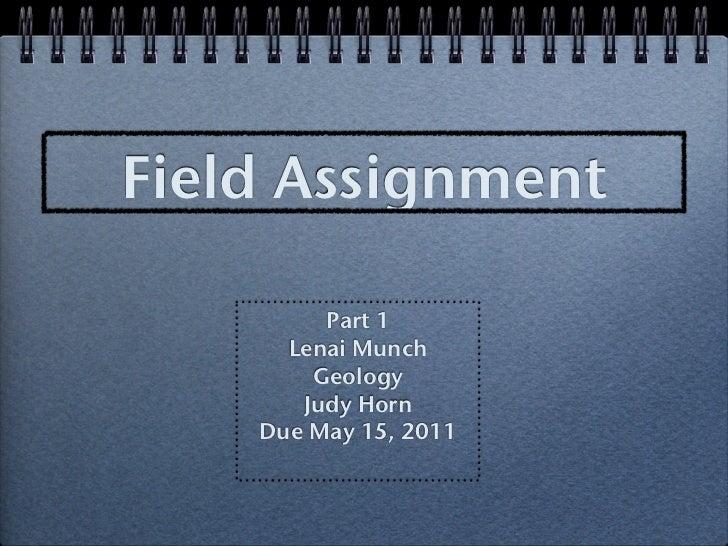Field Assignment         Part 1      Lenai Munch        Geology       Judy Horn    Due May 15, 2011