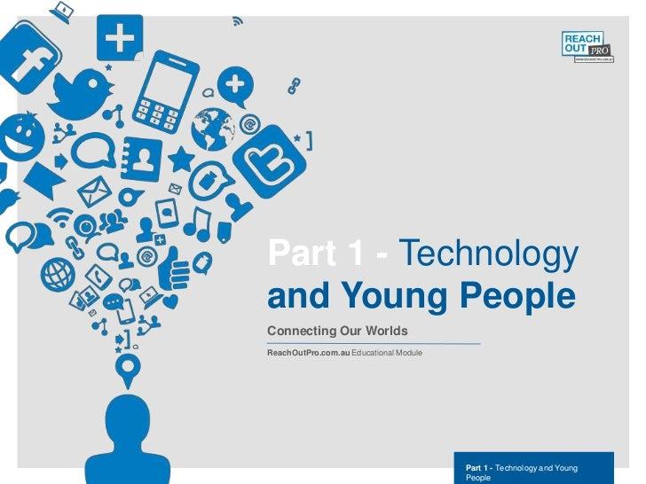 ReachOutPro.com.auEducational Module                                            Part 1 Technology and Young People        ...