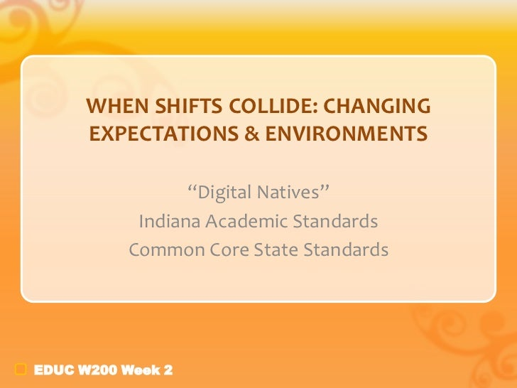 """WHEN SHIFTS COLLIDE: CHANGING      EXPECTATIONS & ENVIRONMENTS                 """"Digital Natives""""           Indiana Academi..."""