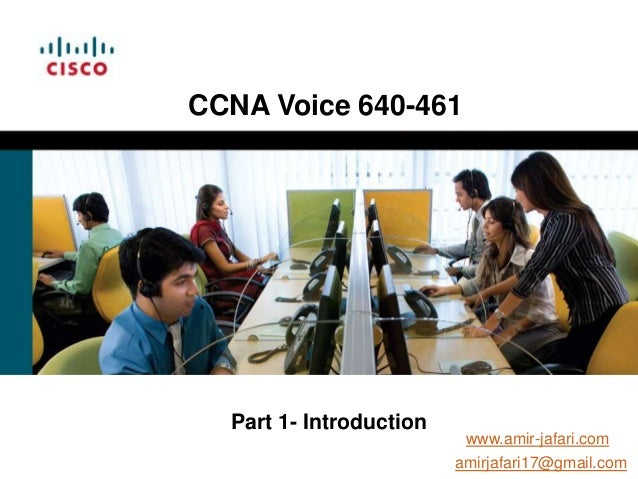 CCNA Voice 640-461  Part 1- Introduction                          www.amir-jafari.com                         amirjafari17...