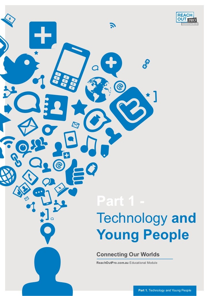 Part 1 -Technology andYoung PeopleConnecting Our WorldsReachOutPro.com.au Educational Module                         Part ...