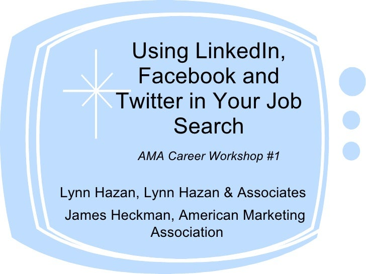 Using LinkedIn,          Facebook and        Twitter in Your Job              Search            AMA Career Workshop #1   L...