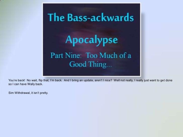 Bass-Ackwards Apoc Part 9