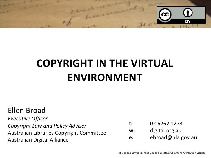 COPYRIGHT IN THE VIRTUAL                ENVIRONMENTEllen BroadExecutive OfficerCopyright Law and Policy Adviser           ...