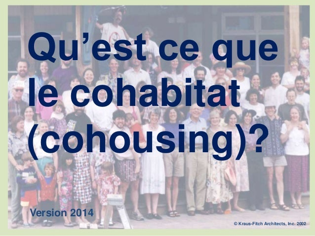 Qu'est ce que le cohabitat (cohousing)? © Kraus-Fitch Architects, Inc. 2002 Version 2014