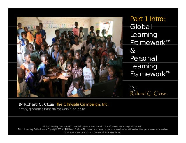 Part 1 Intro: GlobalGlobal Learning Framework™Framework &. Personal Learning Framework™ By Richard C. Close By Richard C. ...