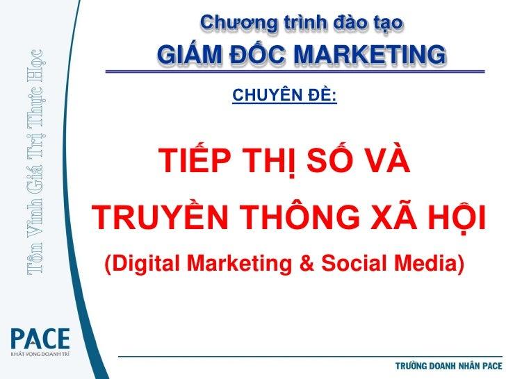 Chương trình đào tạo    GIÁM ĐỐC MARKETING            CHUYÊN ĐỀ:     TIẾP THỊ SỐ VÀTRUYỀN THÔNG XÃ HỘI(Digital Marketing &...