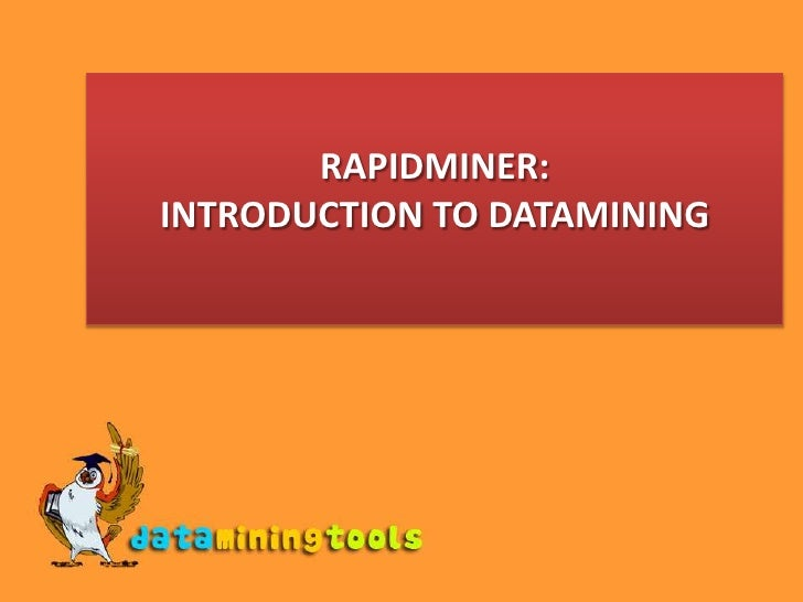 RAPIDMINER: INTRODUCTION TO DATAMINING<br />