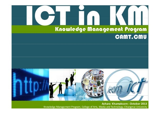 Knowledge Management Program CAMT.CMU  Achara  Khamaksorn : October 2013 Knowledge Management Program, College of Arts, Me...
