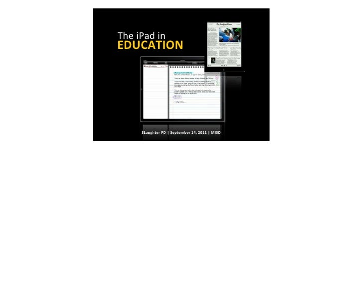 The iPad in EDUCATION          SLaughter PD | September 14, 2011 | MISD