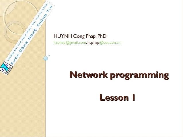 HUYNH Cong Phap, PhDhcphap@gmail.com, hcphap@dut.udn.vn        Network programming                       Lesson 1