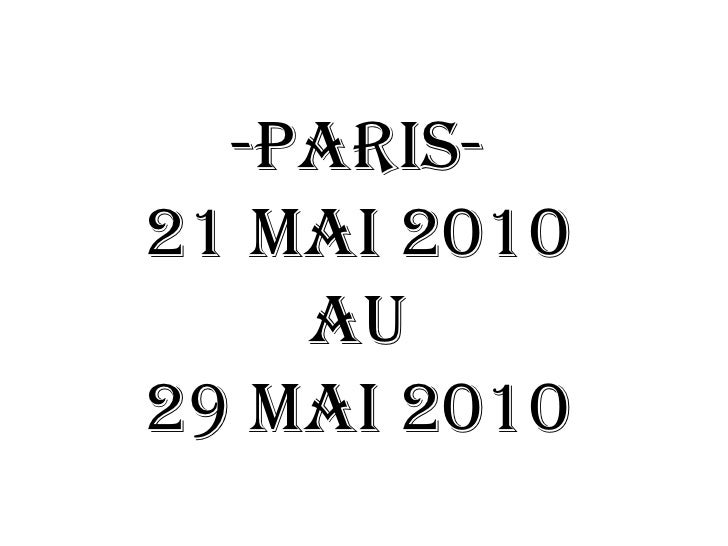 -Paris-  <br />21 mai 2010 au <br />29 mai 2010<br />