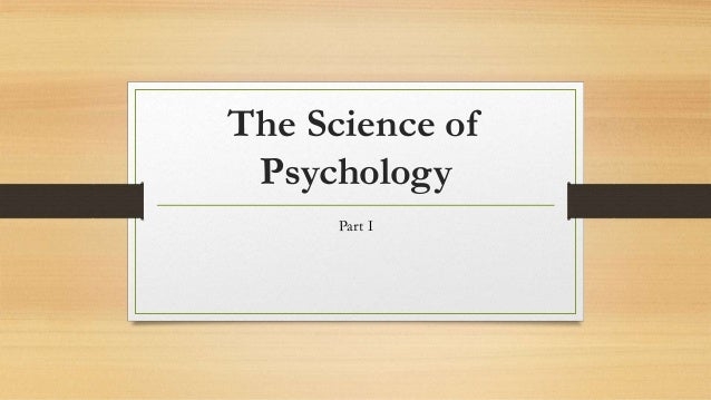 Part 1 the science of psychology